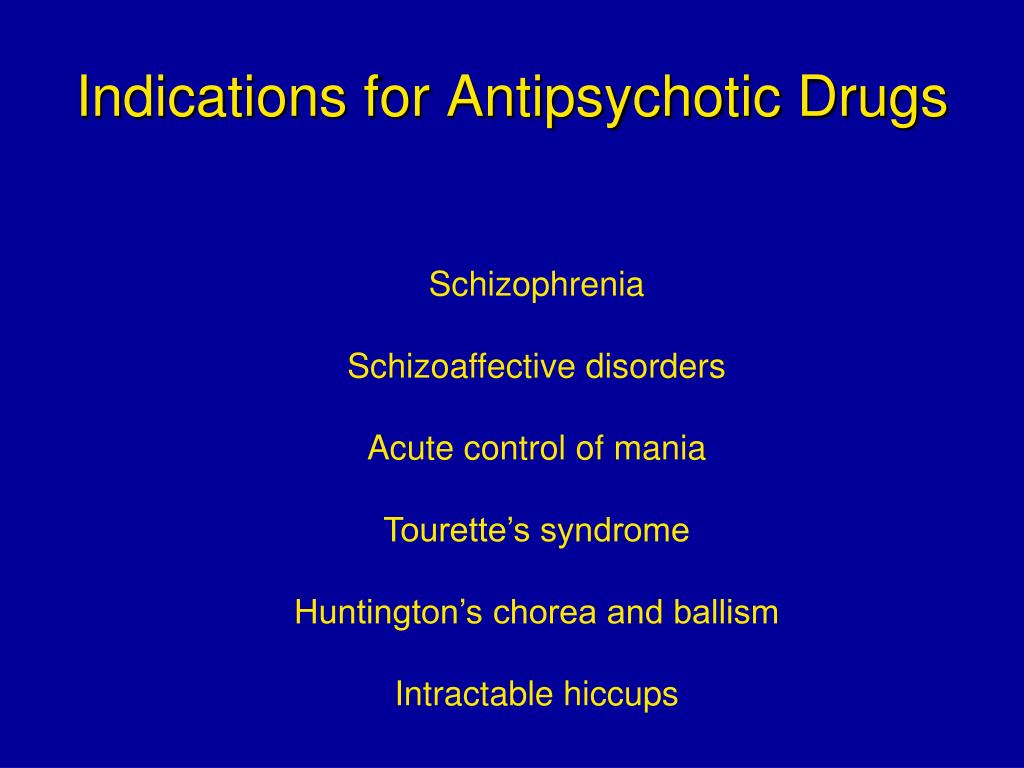 Indications for Antipsychotic Drugs