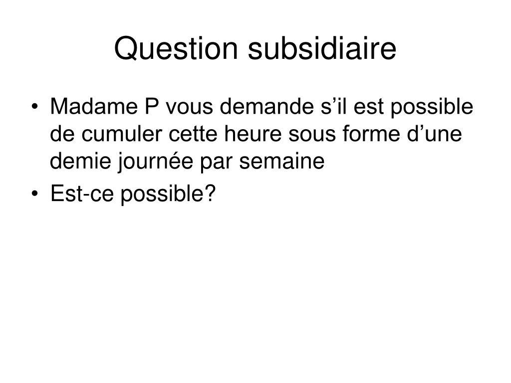 Question subsidiaire