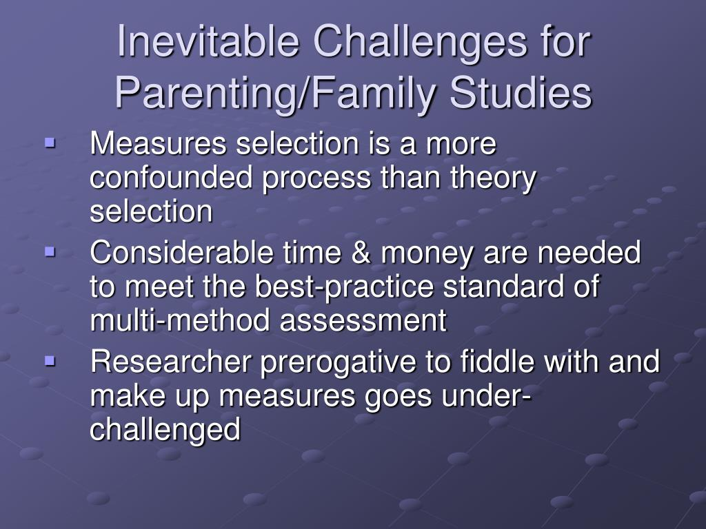 Inevitable Challenges for Parenting/Family Studies