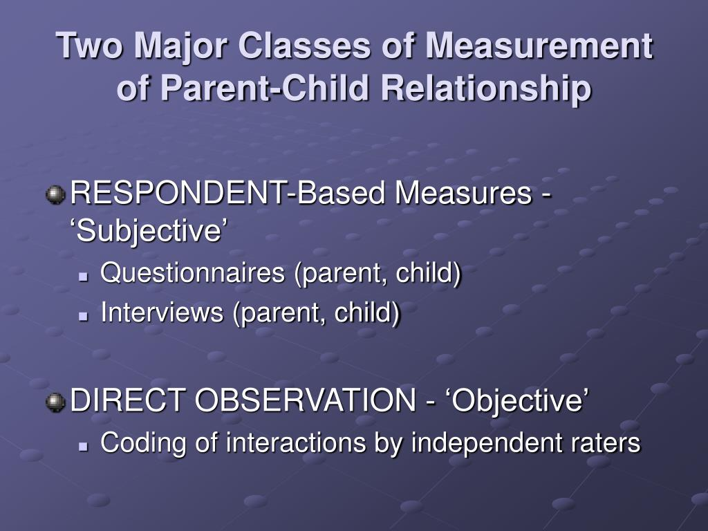 Two Major Classes of Measurement of Parent-Child Relationship
