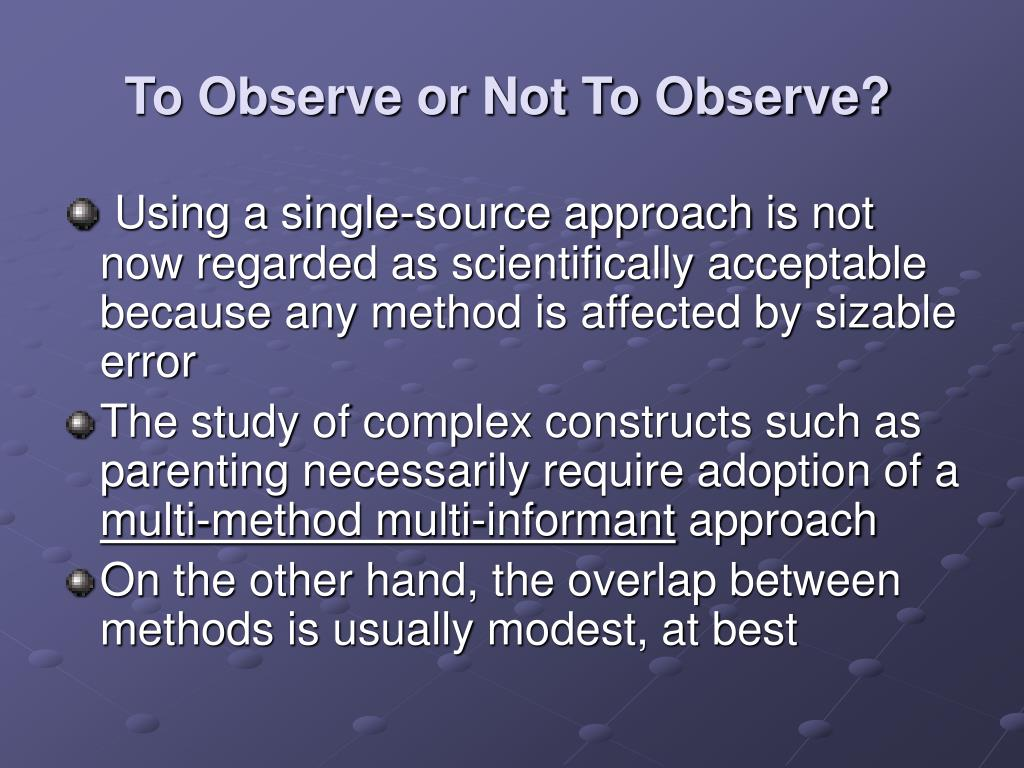 To Observe or Not To Observe?
