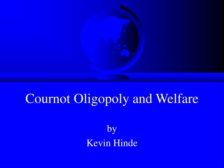 Cournot oligopoly and welfare l.jpg