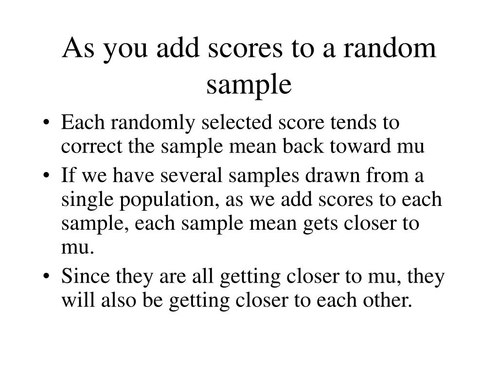 As you add scores to a random sample