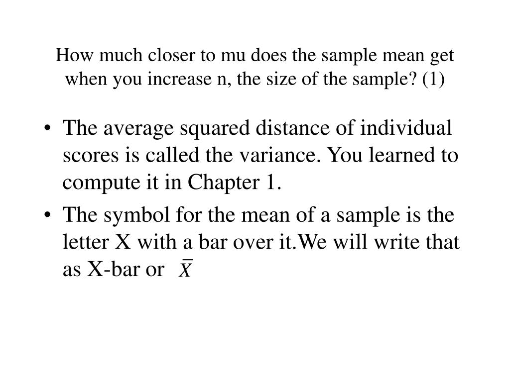 How much closer to mu does the sample mean get when you increase n, the size of the sample? (1)