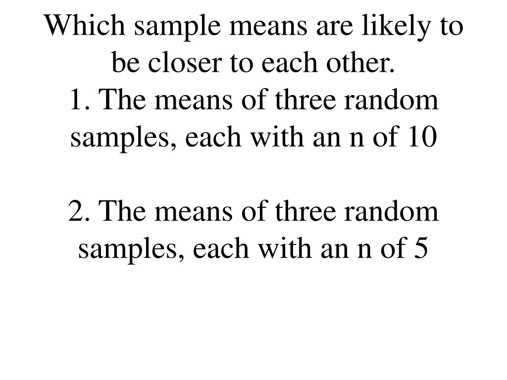 Which sample means are likely to be closer to each other.