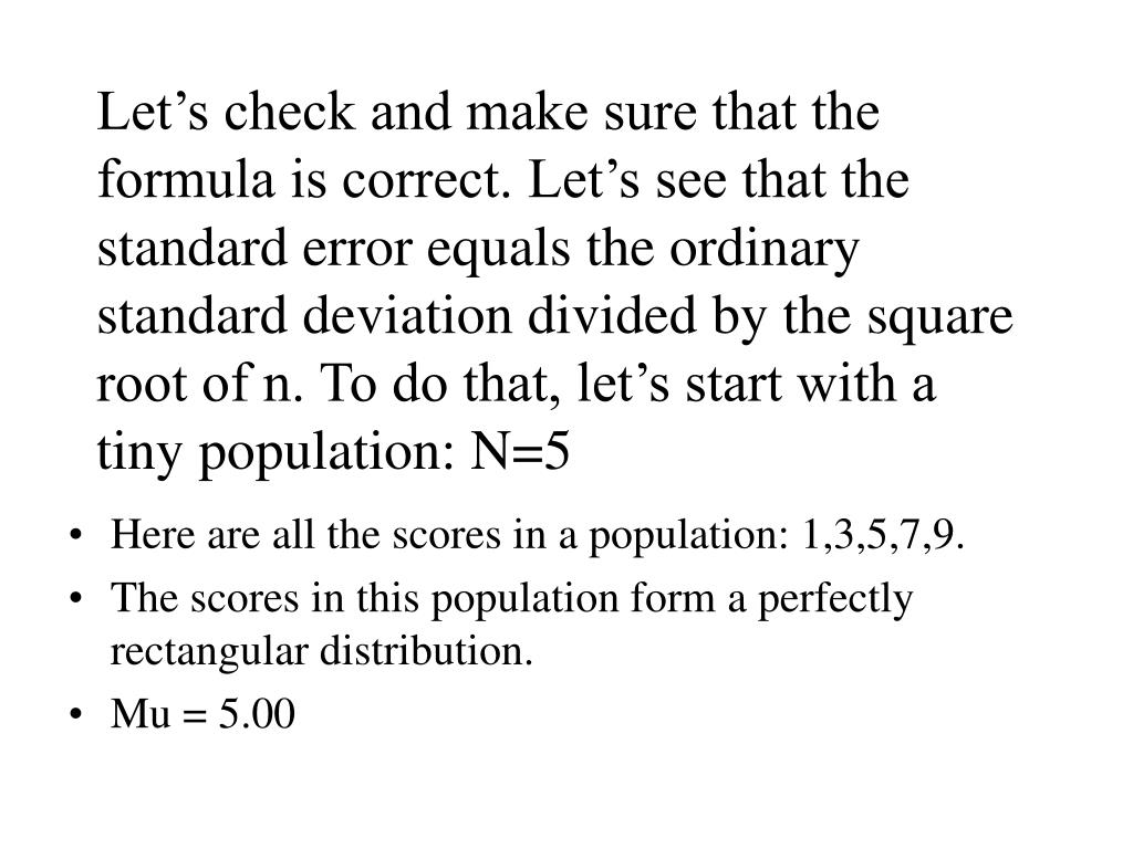 Let's check and make sure that the formula is correct. Let's see that the standard error equals the ordinary standard deviation divided by the square root of n. To do that, let's start with a tiny population: N=5