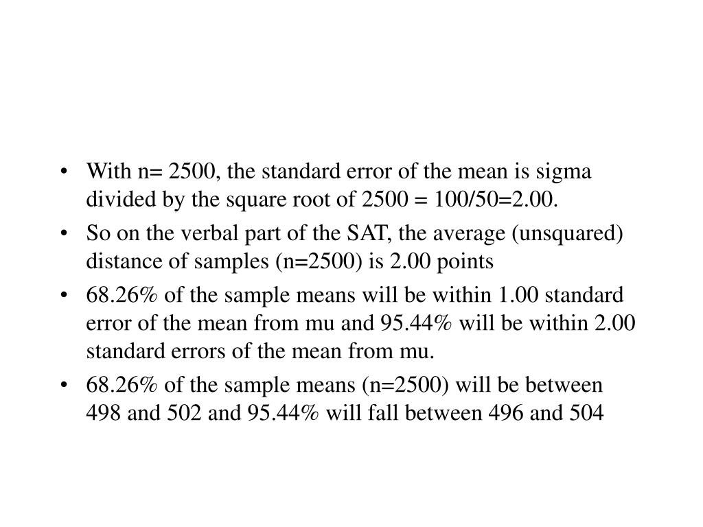 With n= 2500, the standard error of the mean is sigma divided by the square root of 2500 = 100/50=2.00.