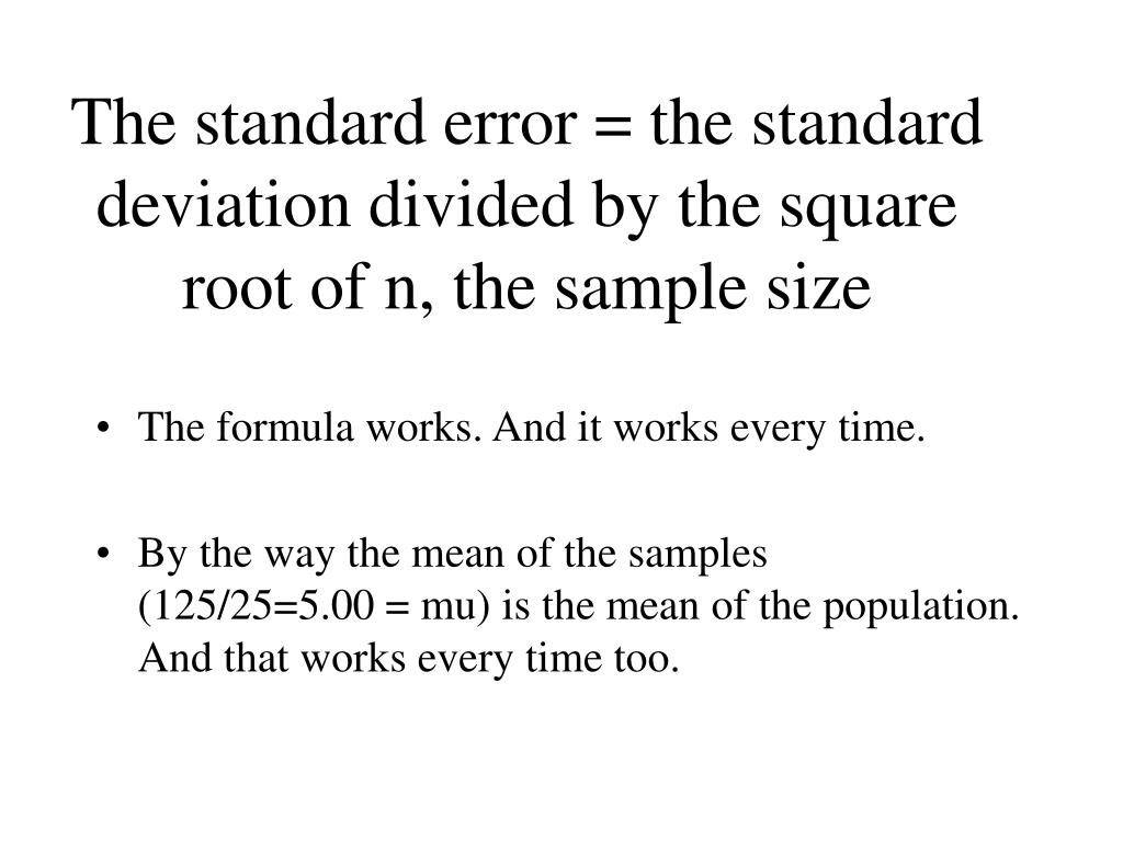 The standard error = the standard deviation divided by the square root of n, the sample size