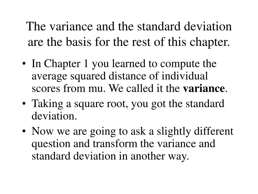 The variance and the standard deviation are the basis for the rest of this chapter.