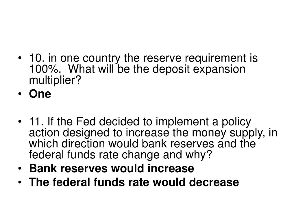 10. in one country the reserve requirement is 100%.  What will be the deposit expansion multiplier?
