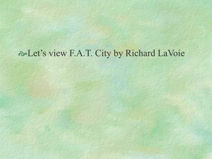 Let's view F.A.T. City by Richard LaVoie