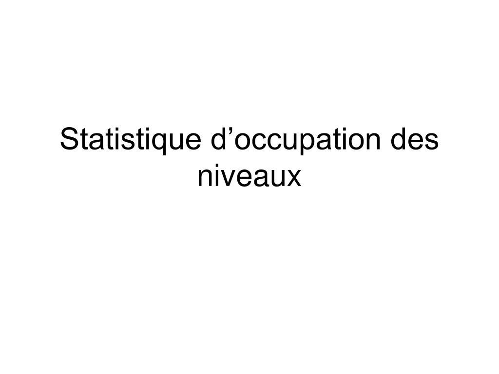 statistique d occupation des niveaux