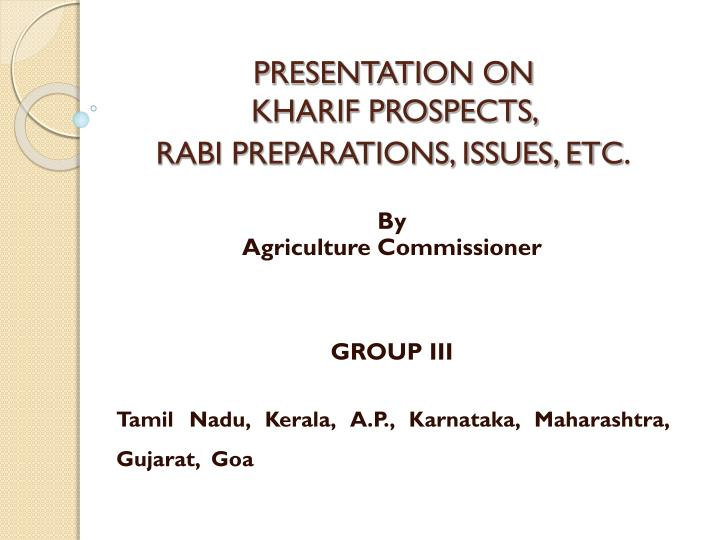 Presentation on kharif prospects rabi preparations issues etc
