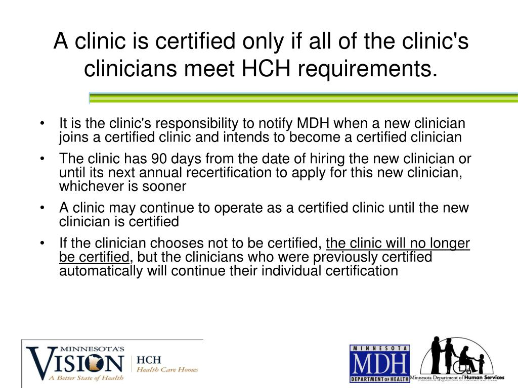 A clinic is certified only if all of the clinic's clinicians meet HCH requirements.