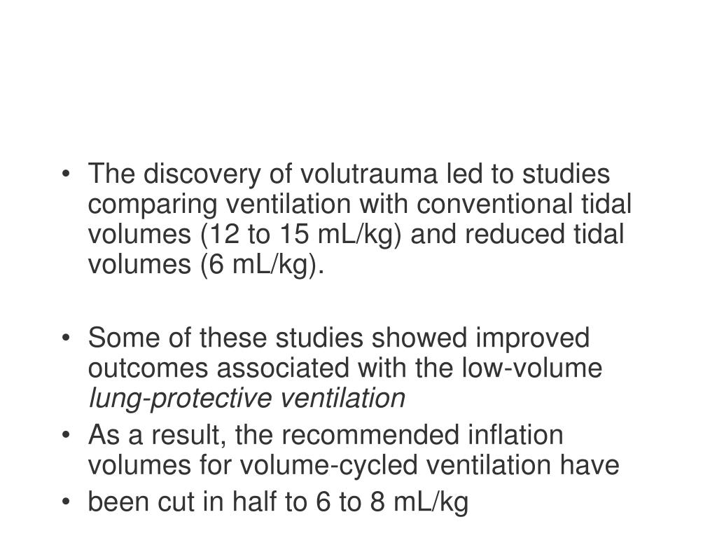 The discovery of volutrauma led to studies comparing ventilation with conventional tidal volumes (12 to 15 mL/kg) and reduced tidal volumes (6 mL/kg).