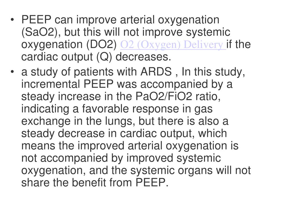 PEEP can improve arterial oxygenation (SaO2), but this will not improve systemic oxygenation (DO2)