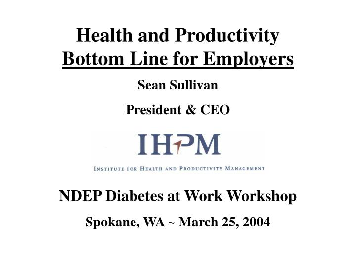 Health and productivity bottom line for employers l.jpg