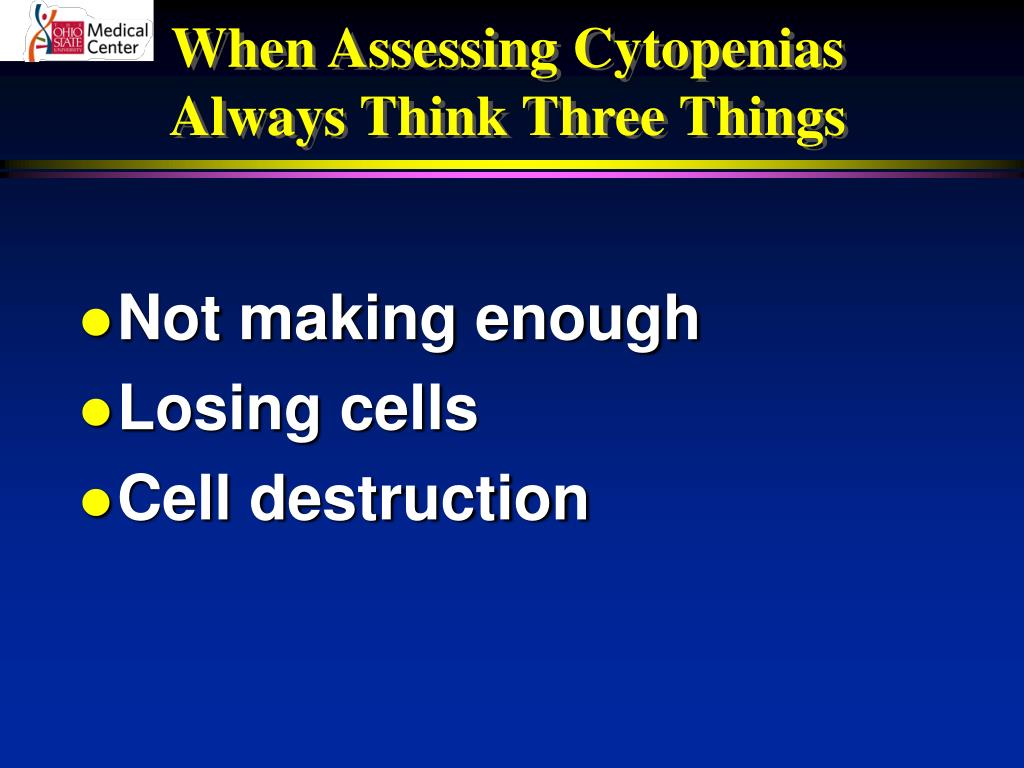 When Assessing Cytopenias