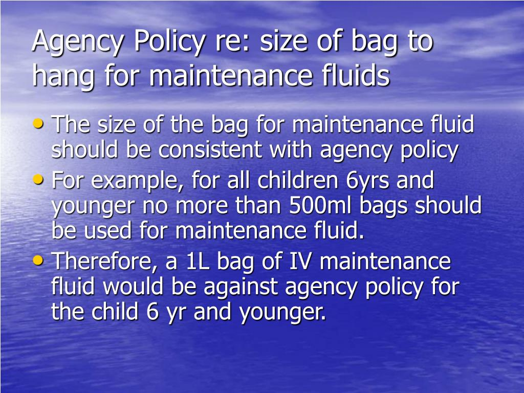 Agency Policy re: size of bag to hang for maintenance fluids