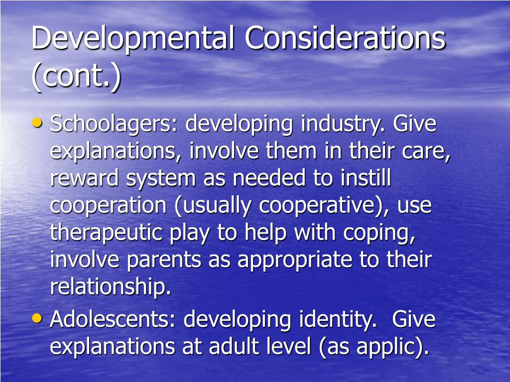 Developmental Considerations (cont.)