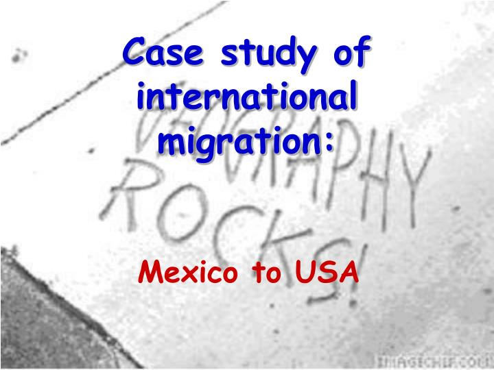 mexico usa migration case study Particular case studies (with small samples) carried out by social scientists the study by  the lps data provide the most extensive information available yet on the experiences of illegal immigrants in the united states4  illegal immigration in the united states.