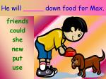he will down food for max
