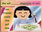 she will chopsticks to eat