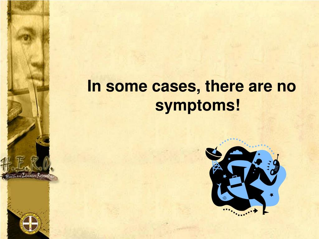 In some cases, there are no symptoms!