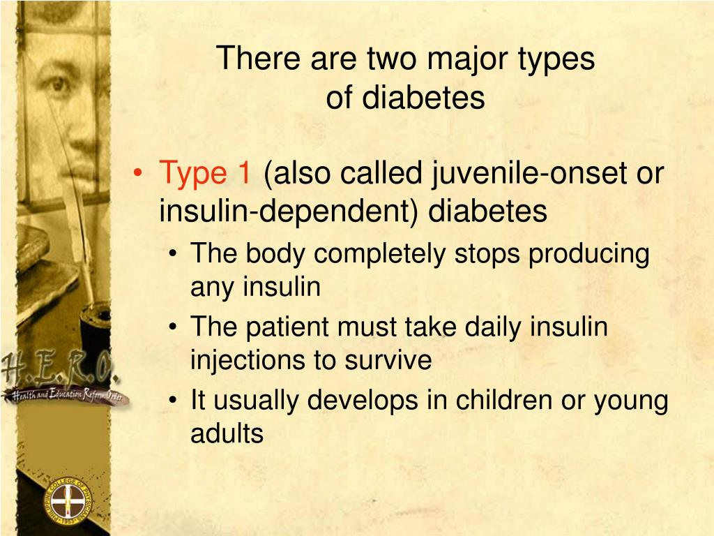 There are two major types                      of diabetes