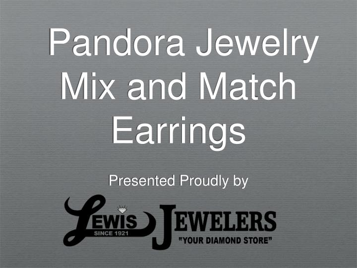 Pandora jewelry mix and match earrings