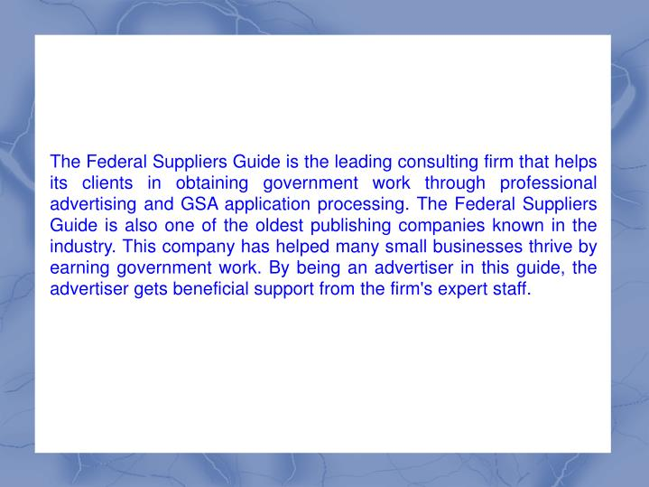 The Federal Suppliers Guide is the leading consulting firm that helps its clients in obtaining gover...