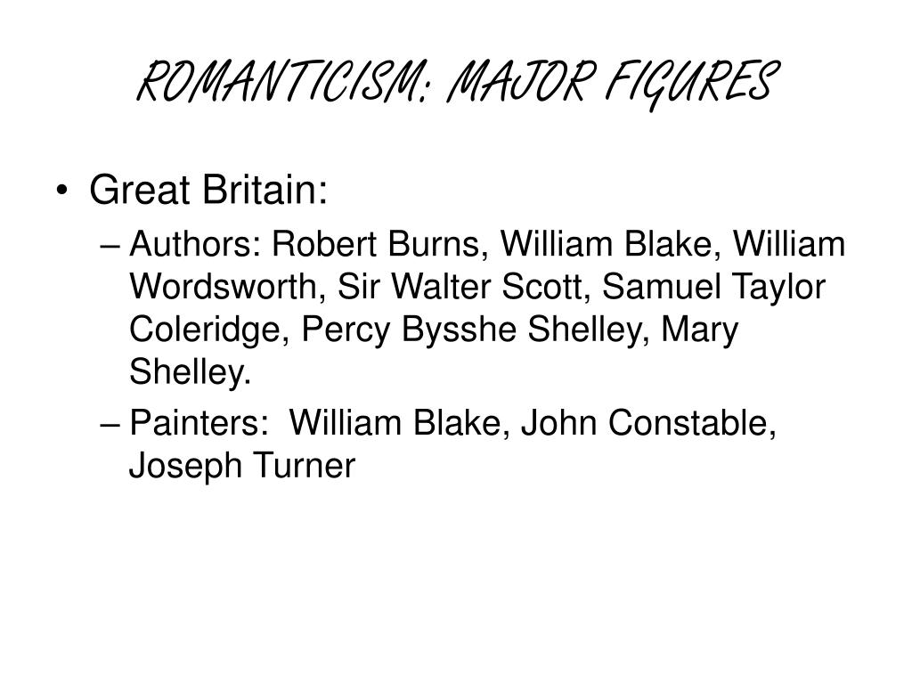 ROMANTICISM: MAJOR FIGURES