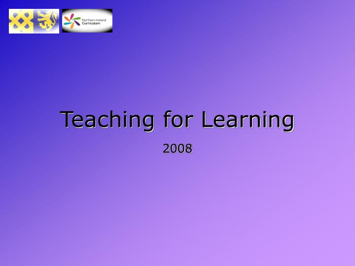 Teaching for learning 2008 l.jpg