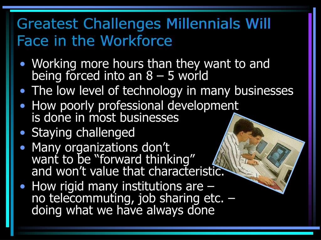 Greatest Challenges Millennials Will Face in the Workforce