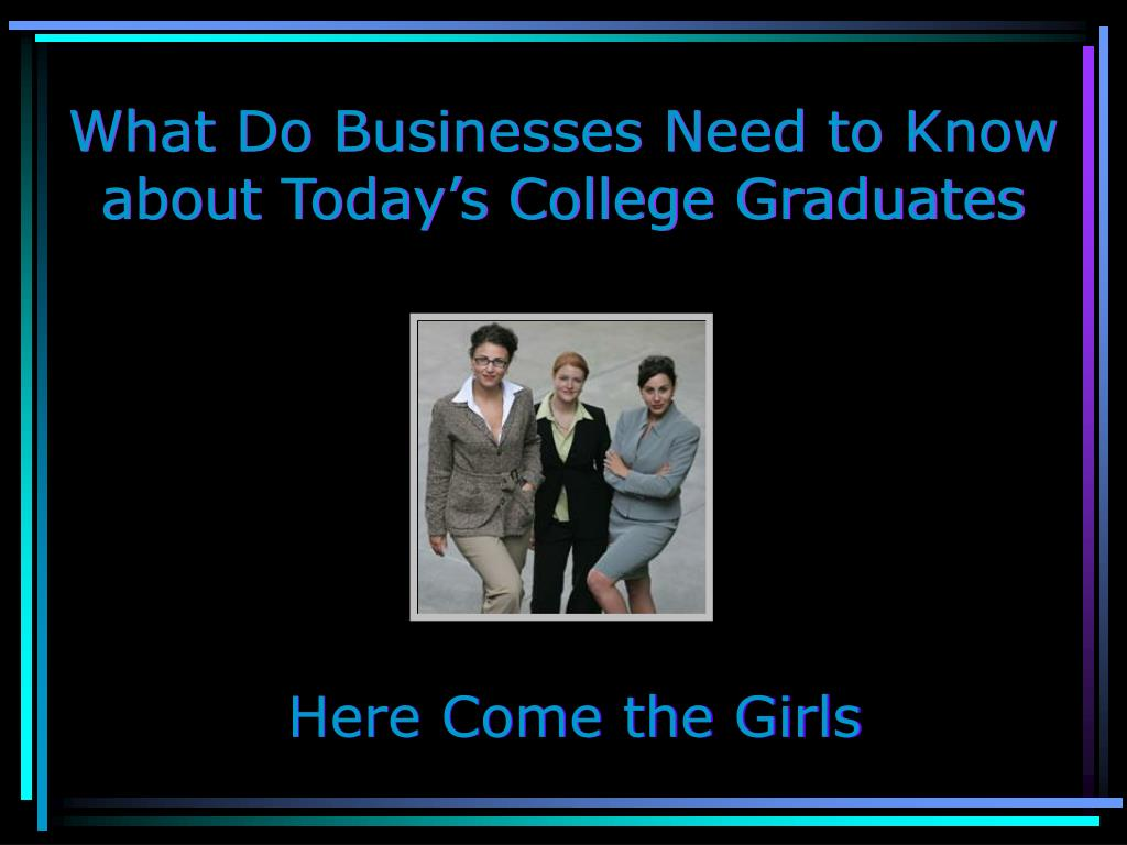 What Do Businesses Need to Know about Today's College Graduates