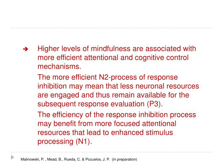 Higher levels of mindfulness are associated with more efficient attentional and cognitive control mechanisms.