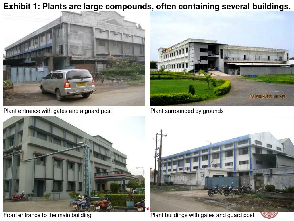Exhibit 1: Plants are large compounds, often containing several buildings.