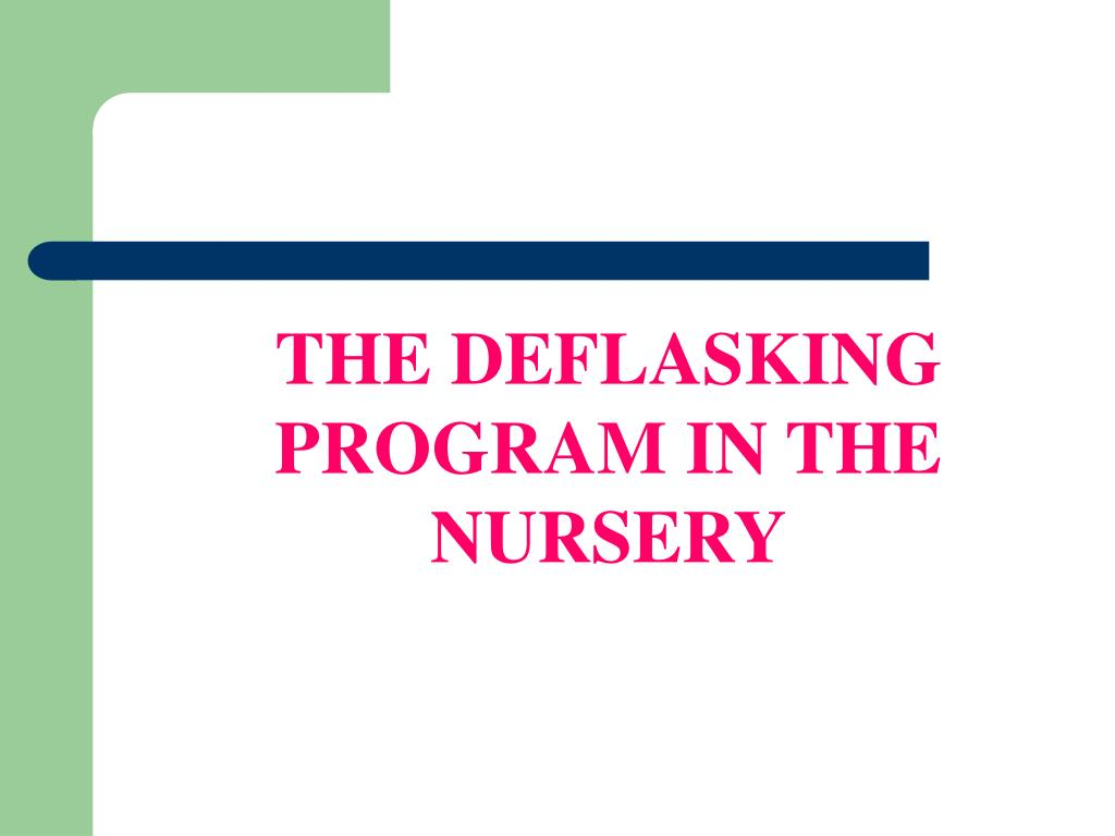 THE DEFLASKING PROGRAM IN THE NURSERY