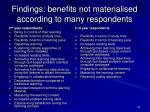 findings benefits not materialised according to many respondents