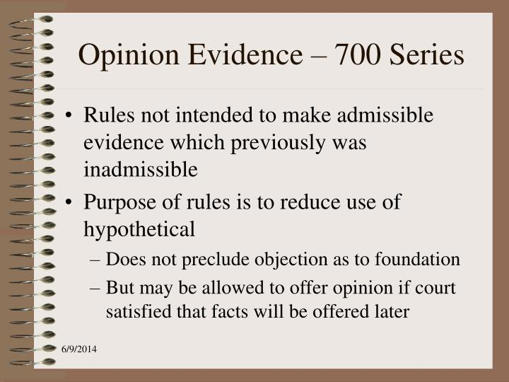 Opinion Evidence – 700 Series