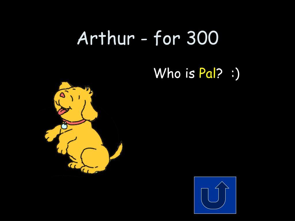 Arthur - for 300