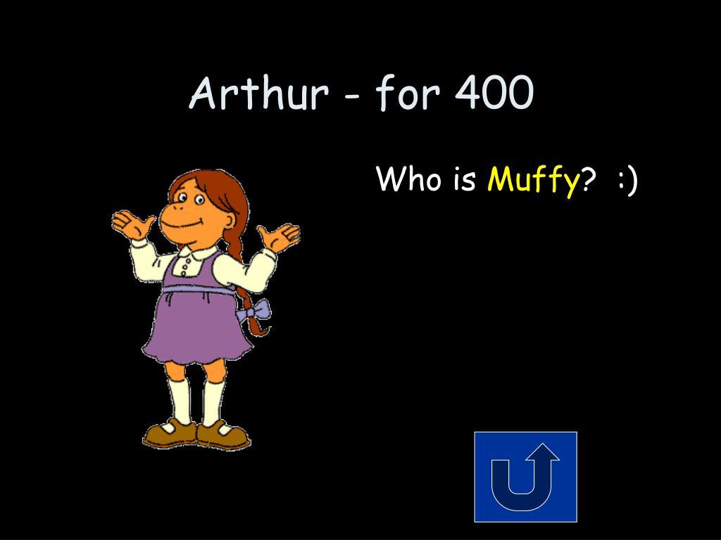 Arthur - for 400