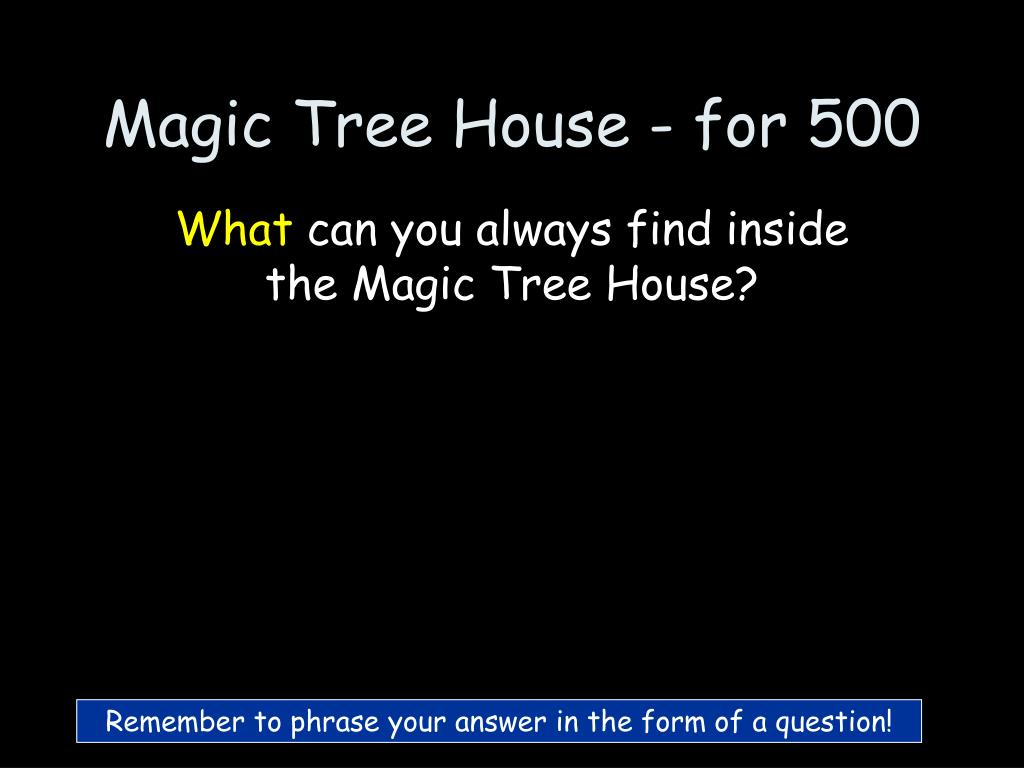 Magic Tree House - for 500