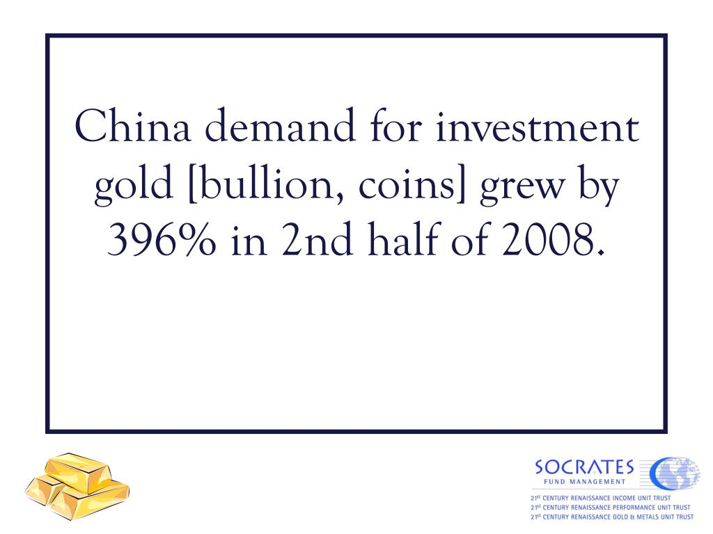 China demand for investment gold [bullion, coins] grew by 396% in 2nd half of 2008.