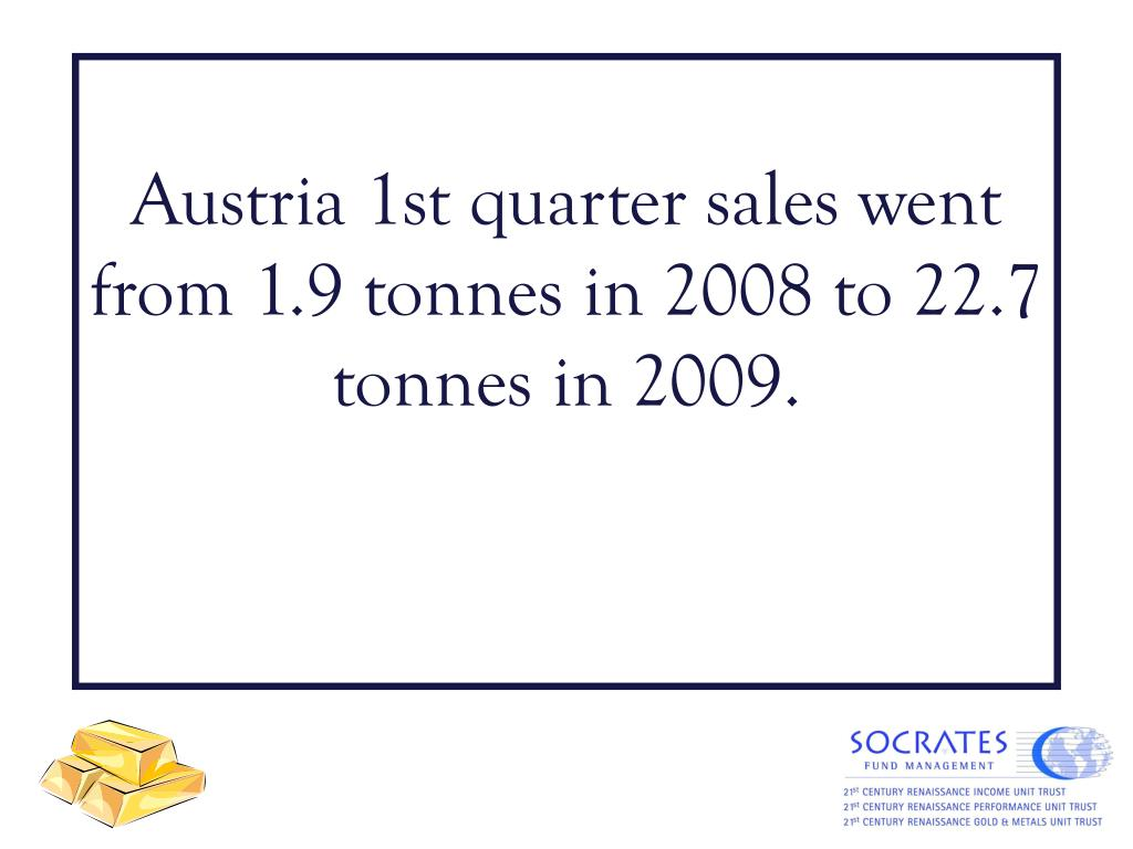 Austria 1st quarter sales went from 1.9 tonnes in 2008 to 22.7 tonnes in 2009.