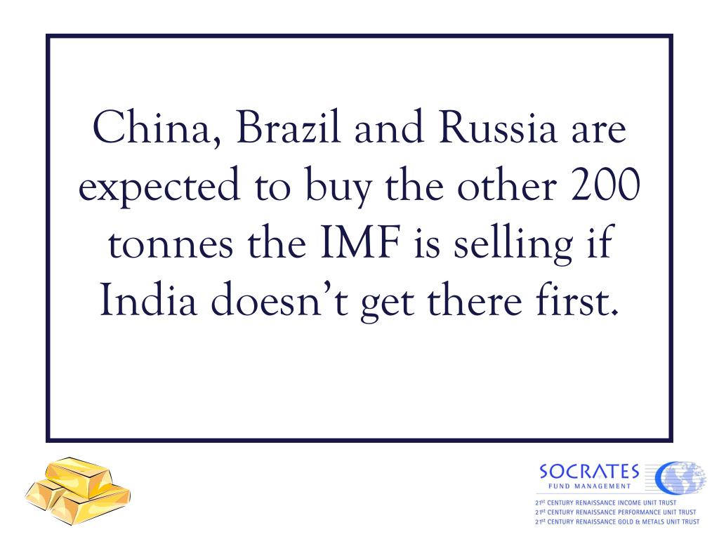 China, Brazil and Russia are expected to buy the other 200 tonnes the IMF is selling if India doesn't get there first.