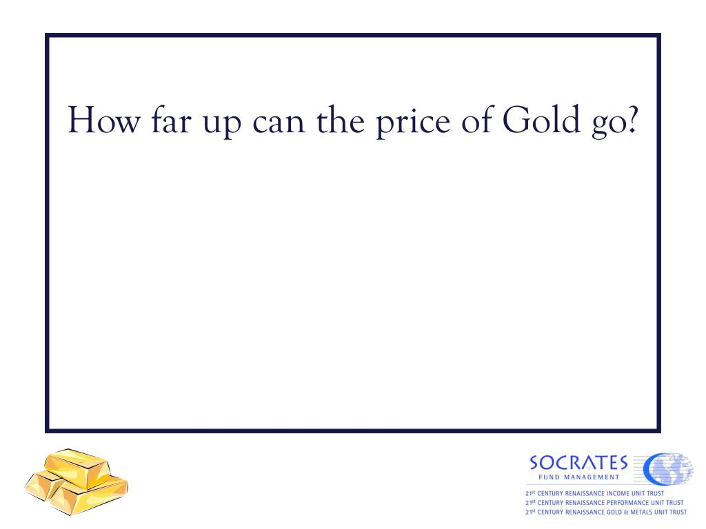 How far up can the price of Gold go?