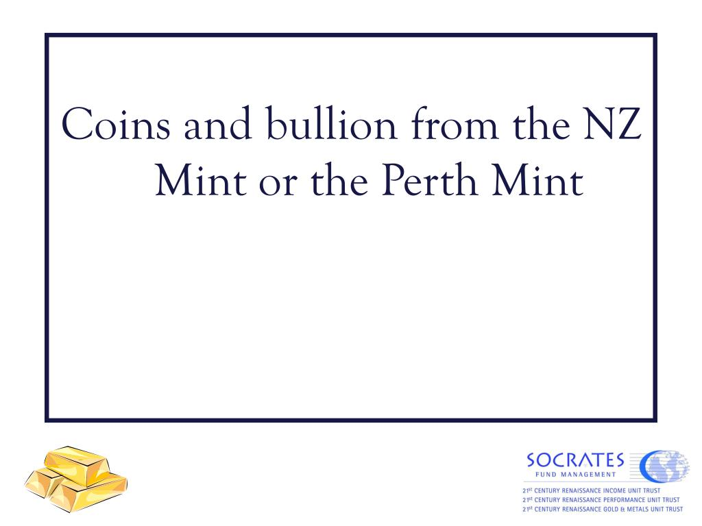 Coins and bullion from the NZ Mint or the Perth Mint