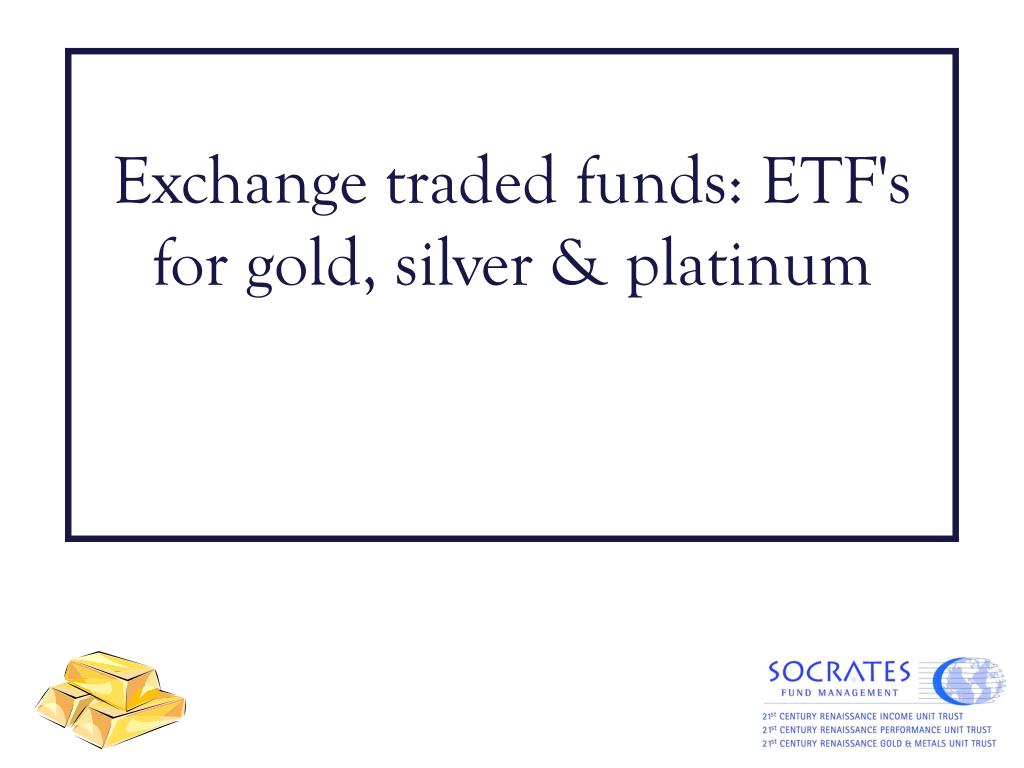 Exchange traded funds: ETF's for gold, silver & platinum