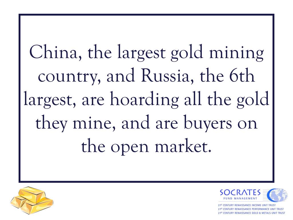 China, the largest gold mining country, and Russia, the 6th largest, are hoarding all the gold they mine, and are buyers on the open market.